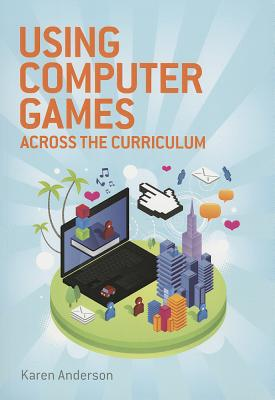 Image for Using Computers Games across the Curriculum