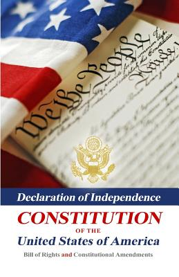 Image for Declaration Of Independence, Constitution Of The United States Of America, Bill Of Rights And Constitutional Amendments