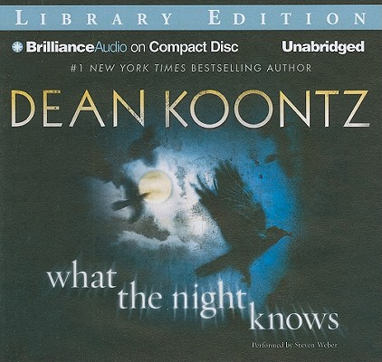 What the Night Knows [Audiobook, CD, Unabridged] [Audio CD], Dean Koontz (Author), Steven Weber (Reader)