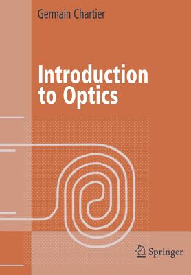 Introduction to Optics (Advanced Texts in Physics), Chartier, Germain