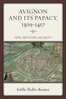 Image for Avignon and Its Papacy, 1309?1417: Popes, Institutions, and Society