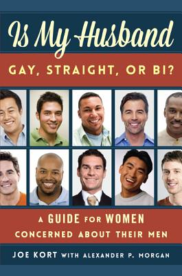 Is My Husband Gay, Straight, or Bi?: A Guide for Women Concerned about Their Men, Kort, Joe