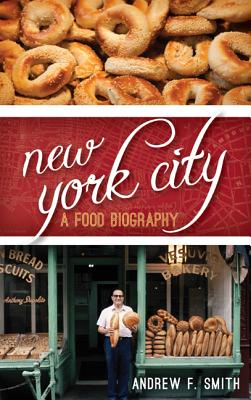 New York City: A Food Biography (Big City Food Biographies), Smith, Andrew F.