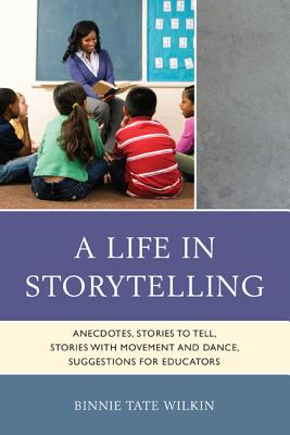 Image for A Life in Storytelling: Anecdotes, Stories to Tell, Stories with Movement and Dance, Suggestions for Educators