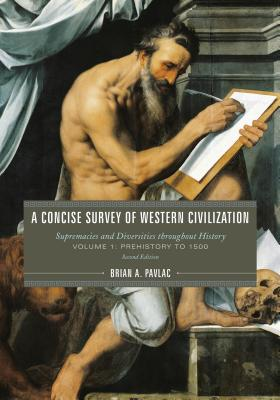 A Concise Survey of Western Civilization: Supremacies and Diversities throughout History (Volume 1), Pavlac, Brian A.