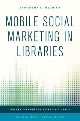 Image for Mobile Social Marketing in Libraries (Library Technology Essentials)