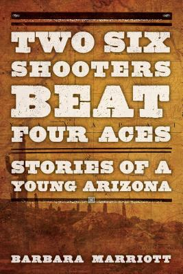Image for Two Six Shooters Beats Four Aces: Stories of a Young Arizona