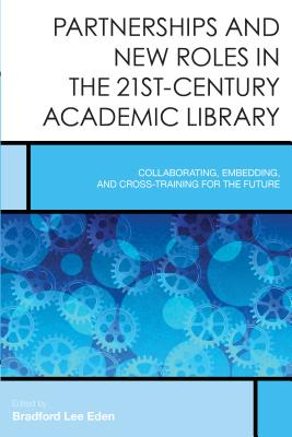 Image for Partnerships and New Roles in the 21st-Century Academic Library: Collaborating, Embedding, and Cross-Training for the Future (Creating the 21st-Century Academic Library)