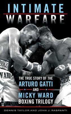 Intimate Warfare: The True Story of the Arturo Gatti and Micky Ward Boxing Trilogy, Taylor, Dennis; Raspanti, John J.