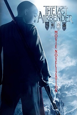 The Last Airbender Movie Novelization (Avatar), Michael Teitelbaum