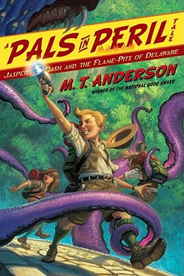 Jasper Dash and the Flame-Pits of Delaware (Pals in Peril), M.T. Anderson