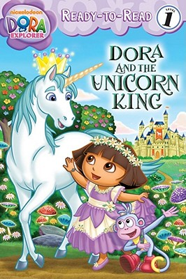 Image for Dora and the Unicorn King (Dora the Explorer Ready-to-Read)