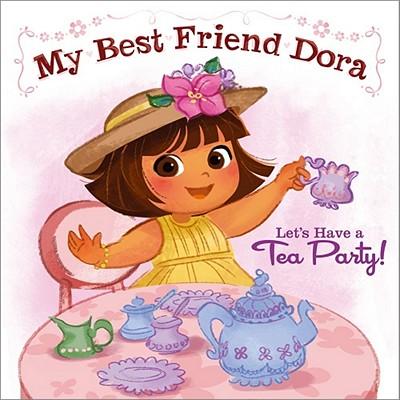 Let's Have a Tea Party!: My Best Friend Dora, Ilanit Oliver