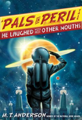 He Laughed with His Other Mouths (A Pals in Peril Tale), M.T. Anderson