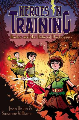 Hades and the Helm of Darkness (Heroes in Training), Holub, Joan; Williams, Suzanne