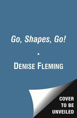 """Go, Shapes, Go!"", ""Fleming, Denise"""