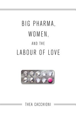 Image for Big Pharma, Women, and the Labour of Love
