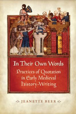 Image for In Their Own Words: Practices of Quotation in Early Medieval History-Writing (New)