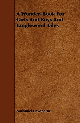 A Wonder Book and Tanglewood Tales for Girls and Boys, Hawthorne, Nathaniel