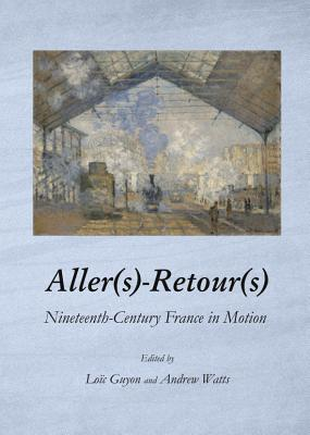 Aller(s)-Retour(s): Nineteenth-Century France in Motion, Loic Guyon