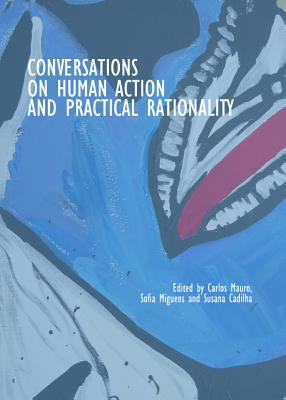 Conversations on Human Action and Practical Rationality, Carlos Mauro
