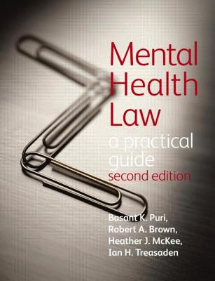 Mental Health Law 2E                                                  A Practical Guide, Puri, Basant; Brown, Robert; McKee, Heather; Treasaden, Ian