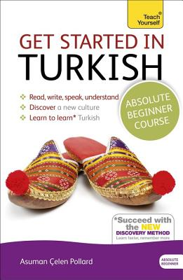 Image for Get Started in Turkish Absolute Beginner Course: The essential introduction to reading, writing, speaking and understanding a new language (Teach Yourself)