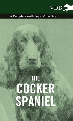 The Cocker Spaniel - A Complete Anthology of the Dog -, Various