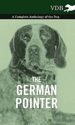 The German Pointer - A Complete Anthology of the Dog, Various