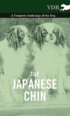 The Japanese Chin - A Complete Anthology of the Dog, Various