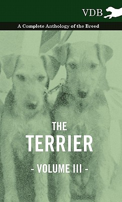 The Terrier Vol. III. - A Complete Anthology of the Breed, Various