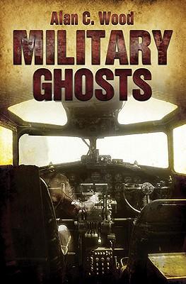 Military Ghosts, Wood, Alan C.
