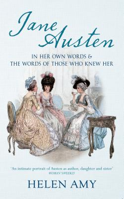 Image for JANE AUSTEN: IN HER OWN WORDS & THE WORDS OF THOSE WHO KNEW HER