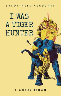 Image for Eyewitness Accounts: I Was A Tiger (Eyewitness Accouts)