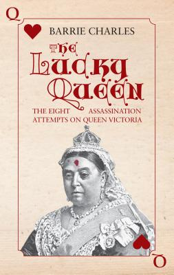 Image for The Lucky Queen: The Eight Assassination Attempts on Queen Victoria
