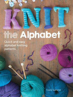 Image for Knit the Alphabet: Quick and Easy Alphabet Knitting Patterns