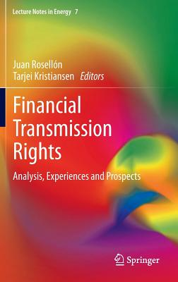Image for Financial Transmission Rights: Analysis, Experiences and Prospects (Lecture Notes in Energy)