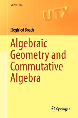 Algebraic Geometry and Commutative Algebra (Universitext), Bosch, Siegfried