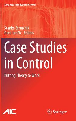 Image for Case Studies in Control: Putting Theory to Work (Advances in Industrial Control)