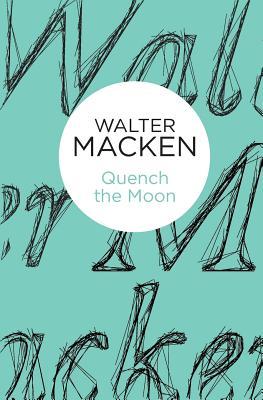 Quench the Moon, Macken, Walter