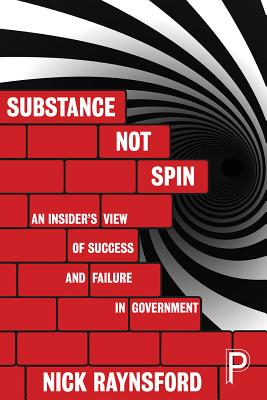 Image for Substance not Spin: An Insider's View of Success and Failure in Government
