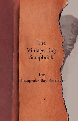 The Vintage Dog Scrapbook - The Chesapeake Bay Retriever, Various