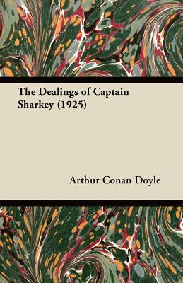 The Dealings of Captain Sharkey (1925), Doyle, Arthur Conan