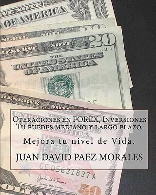 Operaciones en Forex, Inversiones Tu puedes mediano y largo plazo.: Hay  una  forma  con la  que  podemos  mejorar  nuestro nivel de vida,  FOREX. (Spanish Edition), paez morales, juan david