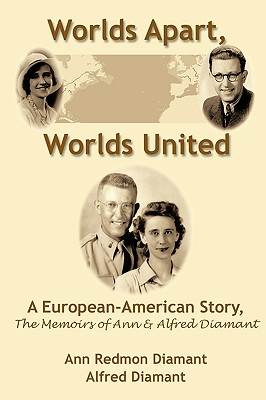 Image for Worlds Apart, Worlds United: A European-American Story, The Memoirs of Ann and Alfred Diamant