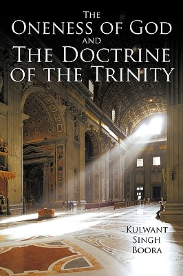 The Oneness Of God And The Doctrine Of The Trinity, Boora, Kulwant Singh