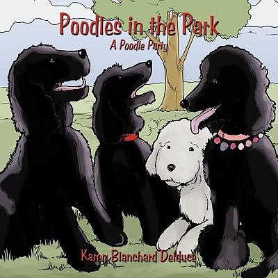 Poodles in the Park: A Poodle Party, Delduce, Karen Blanchard