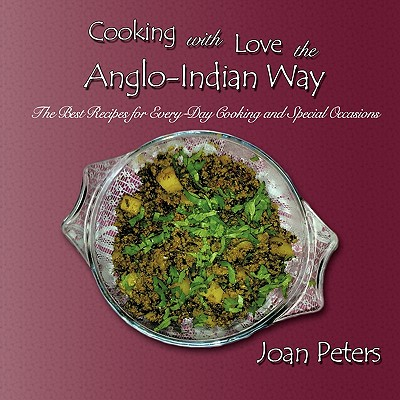 Cooking With Love The Anglo-Indian Way: The Best Recipes for Every-Day Cooking and Special Occasions, Joan Peters (Author)