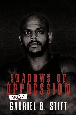 Shadows of Oppression: Vol. 1, Stitt, Gabriel B.