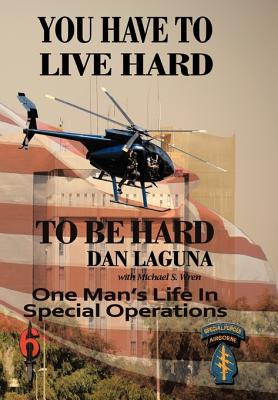 Image for You Have To Live Hard To Be Hard: One Man's Life In Special Operations